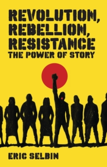 Revolution, Rebellion, Resistance : The Power of Story, Paperback Book