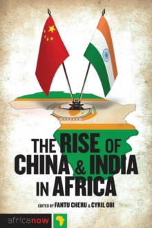 The Rise of China and India in Africa : Challenges, Opportunities and Critical Interventions, Paperback / softback Book