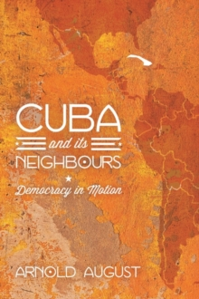 Cuba and Its Neighbours : Democracy in Motion, Paperback / softback Book