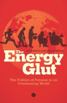 The Energy Glut : The Politics of Fatness in an Overheating World, EPUB eBook