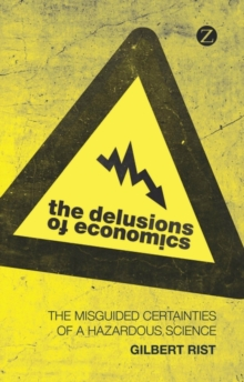 The Delusions of Economics : The Misguided Certainties of a Hazardous Science, Paperback / softback Book