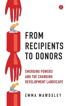 From Recipients to Donors : Emerging Powers and the Changing Development Landscape, Paperback / softback Book