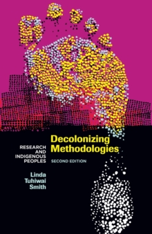 Decolonizing Methodologies : Research and Indigenous Peoples, Paperback / softback Book