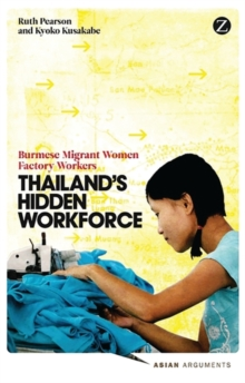 Thailand's Hidden Workforce : Burmese Migrant Women Factory Workers, Paperback Book