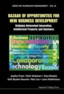 Bazaar Of Opportunities For New Business Development: Bridging Networked Innovation, Intellectual Property And Business, Hardback Book