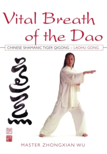 Vital Breath of the Dao : Chinese Shamanic Tiger Qigong - Laohu Gong, Paperback Book