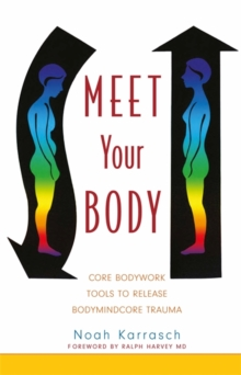 Meet Your Body : CORE Bodywork Tools to Release Bodymindcore Trauma, Paperback Book