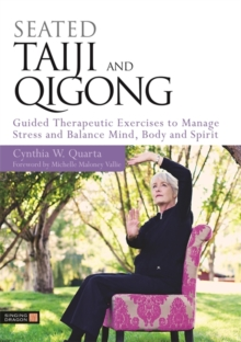 Seated Taiji and Qigong : Guided Therapeutic Exercises to Manage Stress and Balance Mind, Body and Spirit, Paperback Book