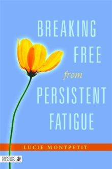 Breaking Free from Persistent Fatigue, Paperback Book