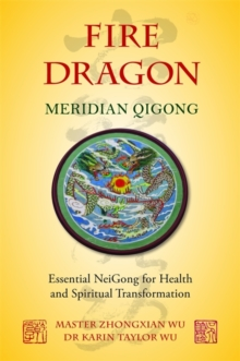 Fire Dragon Meridian Qigong : Essential Neigong for Health and Spiritual Transformation, Paperback / softback Book