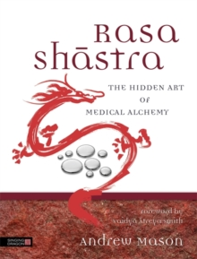 Rasa Shastra : The Hidden Art of Medical Alchemy, Hardback Book