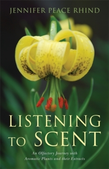 Listening to Scent : An Olfactory Journey with Aromatic Plants and Their Extracts, Paperback Book