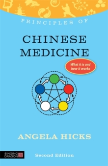 Principles of Chinese Medicine : What it is, How it Works, and What it Can Do for You, Paperback / softback Book
