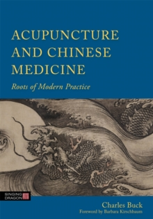Acupuncture and Chinese Medicine : Roots of Modern Practice, Hardback Book