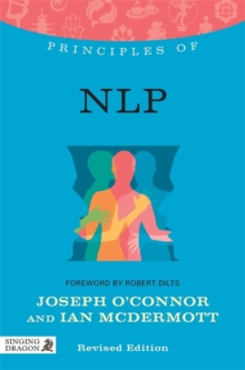 Principles of NLP : What it is, how it works, and what it can do for you Revised Edition, Paperback Book
