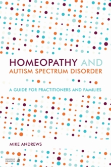Homeopathy and Autism Spectrum Disorder : A Guide for Practitioners and Families, Paperback Book