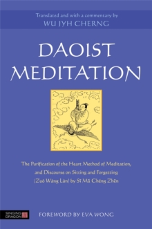 Daoist meditation : The Purification of the Heart Method of Meditation and Discourse on Sitting and Forgetting (Zuo Wang Lun) by Si Ma Cheng Zhen, Paperback Book