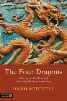 The Four Dragons : Clearing the Meridians and Awakening the Spine in Nei Gong, Paperback / softback Book