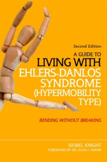 A Guide to Living with Ehlers-Danlos Syndrome (Hypermobility Type) : Bending without Breaking (2nd edition), Paperback Book