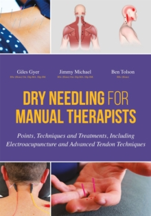 Dry Needling for Manual Therapists : Points, Techniques and Treatments, Including Electroacupuncture and Advanced Tendon Techniques, Hardback Book