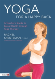 Yoga for a Happy Back : A Teacher's Guide to Spinal Health Through Yoga Therapy, Paperback Book
