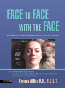 Face to Face with the Face : Working with the Face and the Cranial Nerves Through Cranio-Sacral Integration, Paperback / softback Book