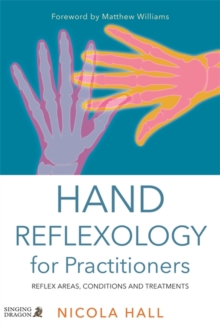 Hand Reflexology for Practitioners : Reflex Areas, Conditions and Treatments, Paperback Book