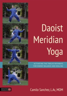 Daoist Meridian Yoga : Activating the Twelve Pathways for Energy Balance and Healing, Paperback Book