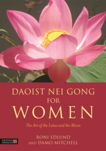 Daoist Nei Gong for Women : The Art of the Lotus and the Moon, Paperback Book