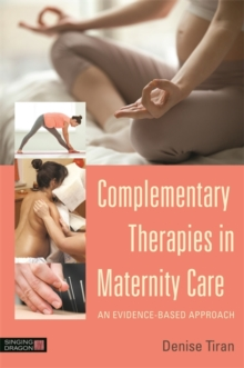 Complementary Therapies in Maternity Care : An Evidence-Based Approach, Paperback Book