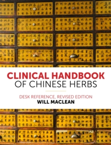 Clinical Handbook of Chinese Herbs : Desk Reference, Revised Edition, Paperback Book