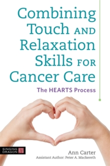 Combining Touch and Relaxation Skills for Cancer Care : The Hearts Process, Paperback / softback Book