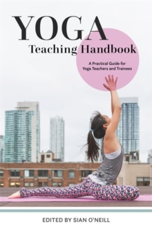 Yoga Teaching Handbook : A Practical Guide for Yoga Teachers and Trainees, Paperback Book