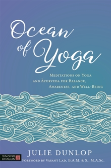 Ocean of Yoga : Meditations on Yoga and Ayurveda for Balance, Awareness, and Well-Being, Paperback Book