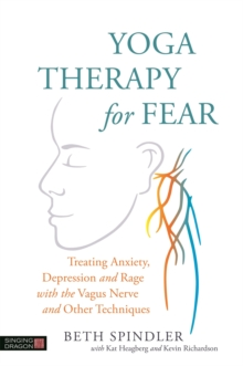 Yoga Therapy for Fear : Treating Anxiety, Depression and Rage with the Vagus Nerve and Other Techniques, Paperback / softback Book