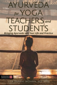 Ayurveda for Yoga Teachers and Students : Bringing Ayurveda into Your Life and Practice, Paperback / softback Book