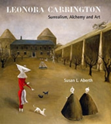 Leonora Carrington : Surrealism, Alchemy and Art, Paperback Book