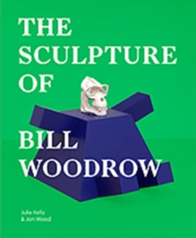 The Sculpture of Bill Woodrow, Hardback Book