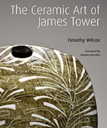 The Ceramic Art of James Tower, Hardback Book