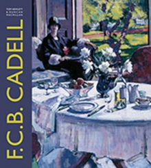 F.C.B. Cadell : The Life and Works of a Scottish Colourist 1883-1937, Hardback Book