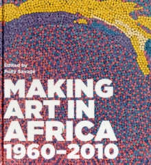 Making Art in Africa : 1960-2010, Hardback Book
