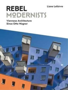 Rebel Modernists: Viennese Architecture since Otto Wagner, Hardback Book