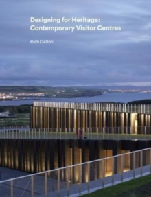 Designing for Heritage: Contemporary Visitor Centres, Hardback Book