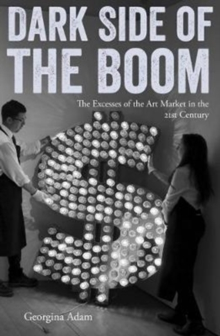 Dark Side of the Boom : The Excesses of the Art Market in the 21st Century, Paperback / softback Book