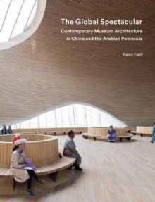 The Global Spectacular : Contemporary Museum Architecture in China and the Arabian Peninsula, Hardback Book
