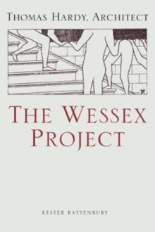 The Wessex Project: Thomas Hardy, Architect, Hardback Book