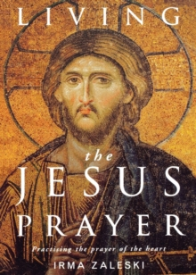 Living the Jesus Prayer : Practising the Prayer of the Heart, Paperback Book