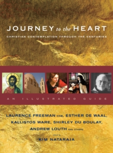 Journey to the Heart : Christian Contemplation Through the Centuries - An Illustrated Guide, Paperback / softback Book