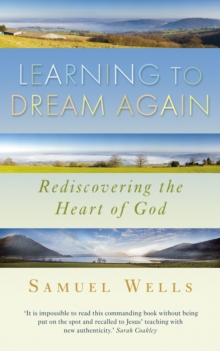 Learning to Dream Again : Rediscovering the Heart of God, Paperback Book