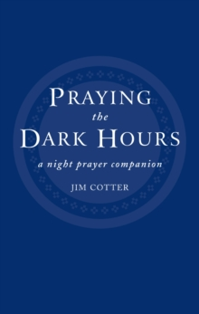 Praying the Dark Hours : A Night prayer Companion, EPUB eBook